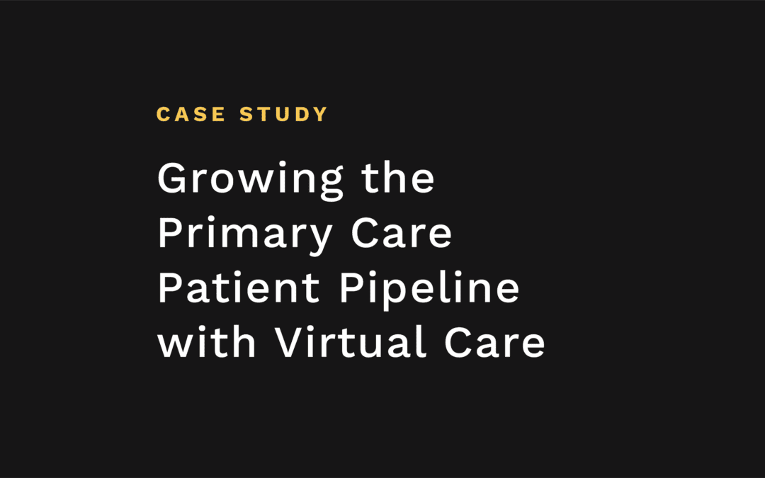 Growing the Primary Care Patient Pipeline with Virtual Care