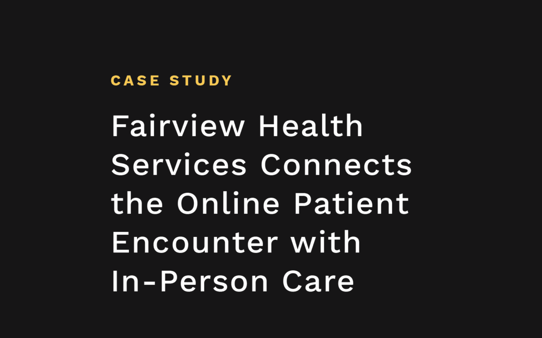Fairview Health Services Connects the Online Patient Encounter with In-Person Care