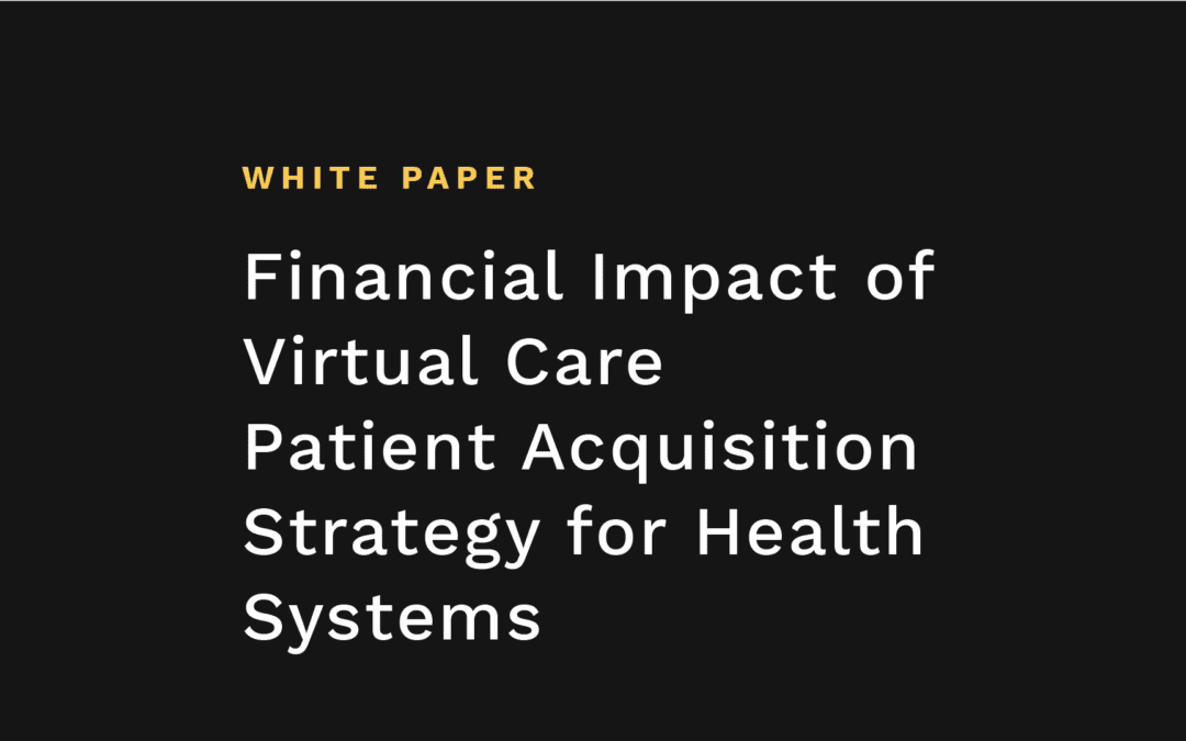 Financial Impact of Virtual Care Patient Acquisition Strategy for Health Systems