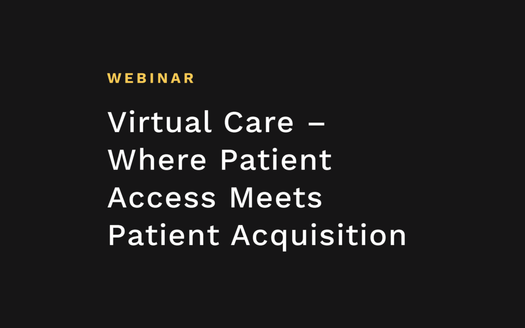 Virtual Care – Where Patient Access Meets Patient Acquisition with MultiCare Health System